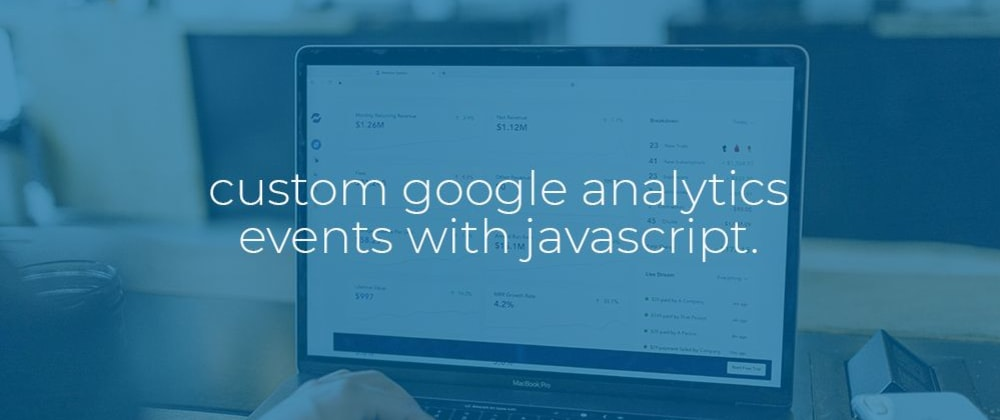 Cover image for Custom Google Analytics events with Javascript.