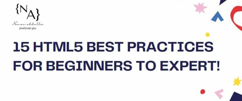 Cover image for 15 HTML5 best practices for beginners to master.