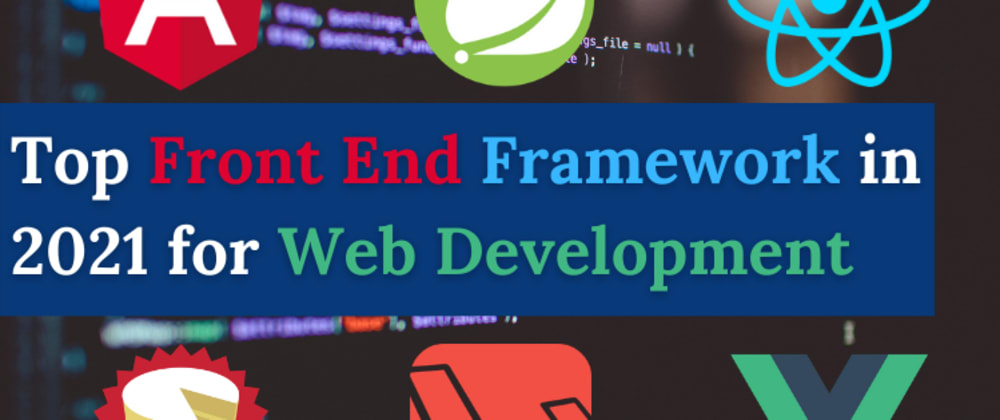 Cover image for Top Front End Framework in 2021 for Web Development