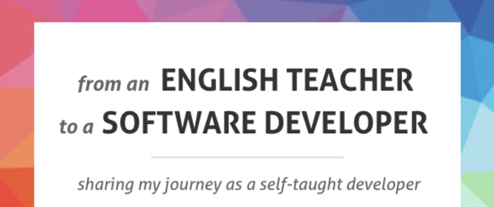 Cover image for My Journey from ESL Teacher to Software Developer