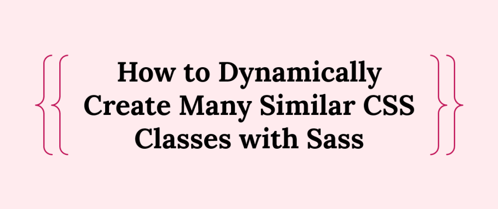 Cover image for How to Dynamically Create Many Similar CSS Classes with Sass