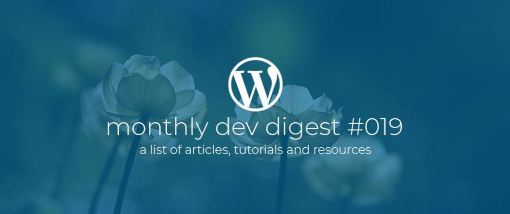 Cover image for WordPress Monthly Dev Digest #019