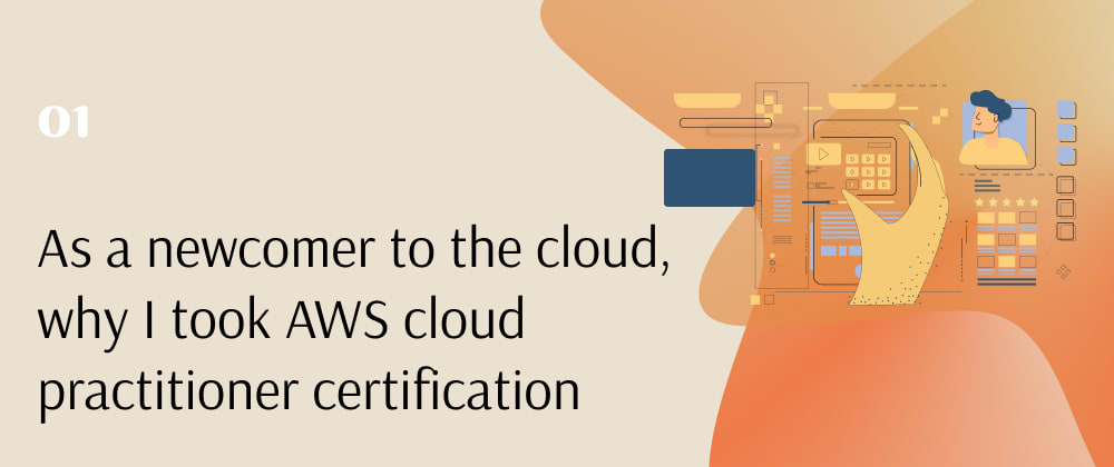 Cover image for As a newcomer to the cloud, why I took the aws cloud practitioner certification