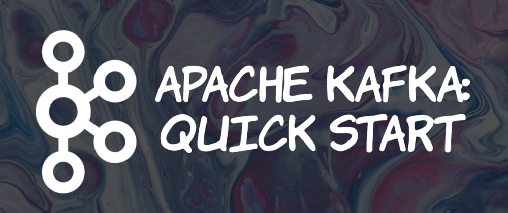Cover image for Apache Kafka: Quick Start