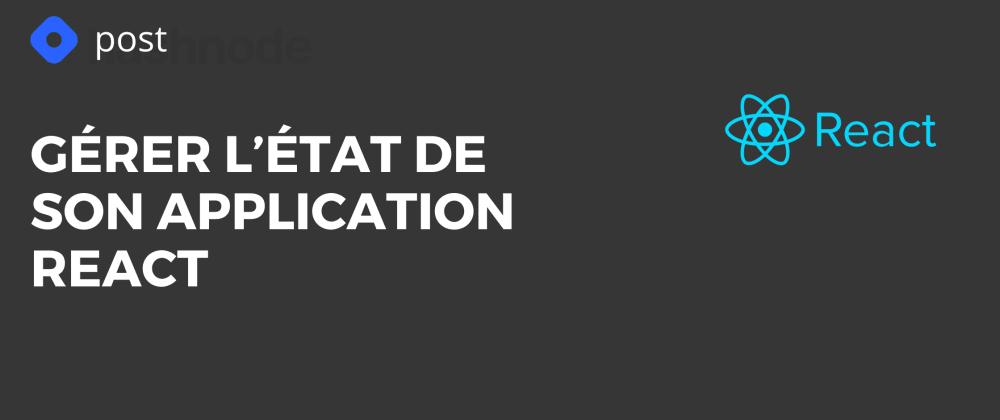 Cover image for Gérer l'état de son application React