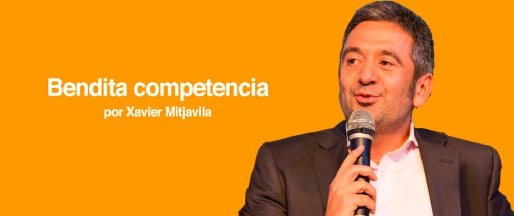 Cover image for Bendita competencia, por Xavier Mitjavila