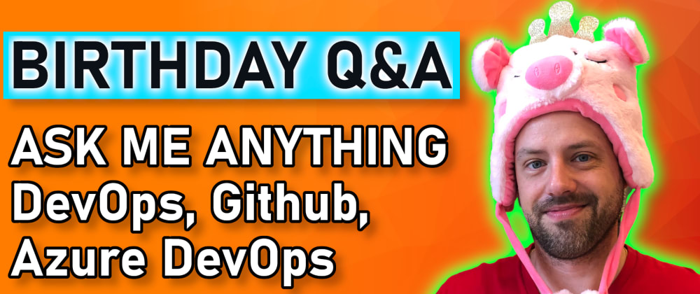 Cover image for It's my Birthday! Ask Me Anything about GitHub, DevOps, Azure DevOps (Live Q&A)
