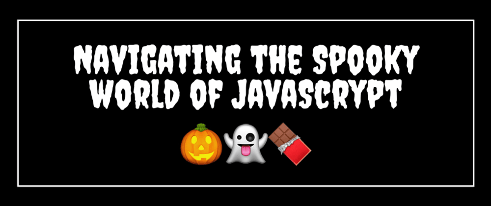 Cover image for Navigating the Spooky World of JavaScript