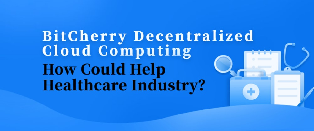 Cover image for BitCherry Decentralized Cloud Computing How Could Help Healthcare Industry