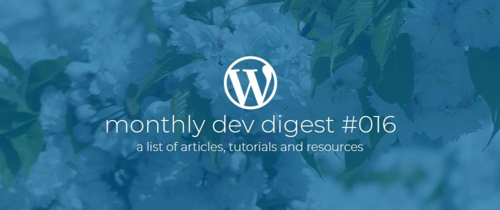 Cover image for WordPress Monthly Dev Digest #016