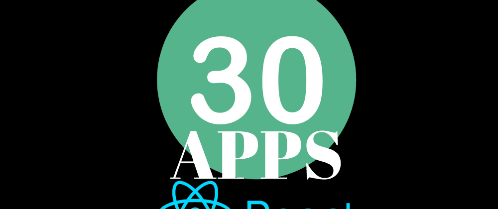 Cover image for 30 React Apps