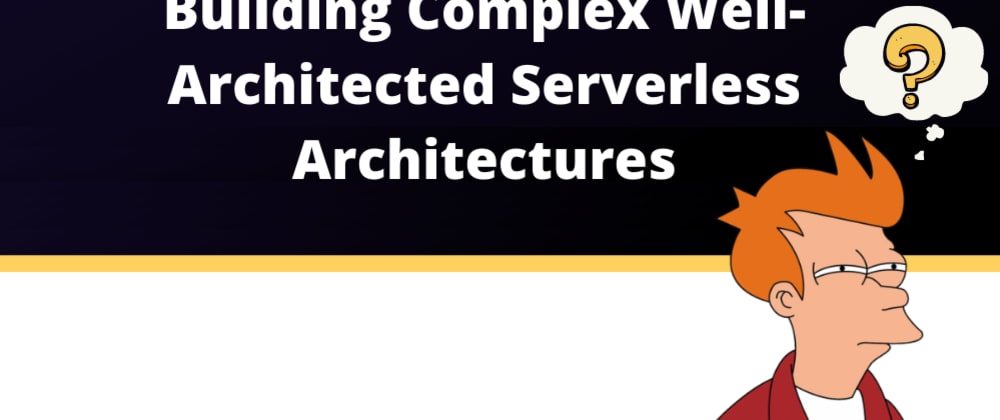 Cover image for How to build complex Well-Architected serverless infrastructures