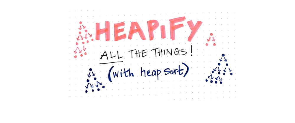 Cover image for Heapify All The Things With Heap Sort