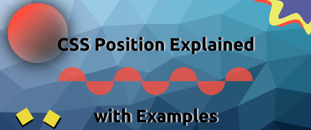Cover image for The CSS Position Property Explained - with Examples