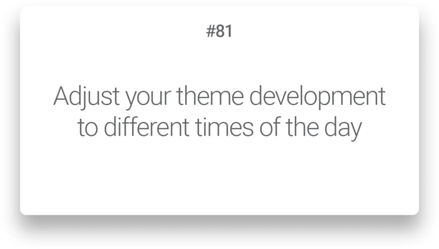 Adjust your theme development to different times of the day