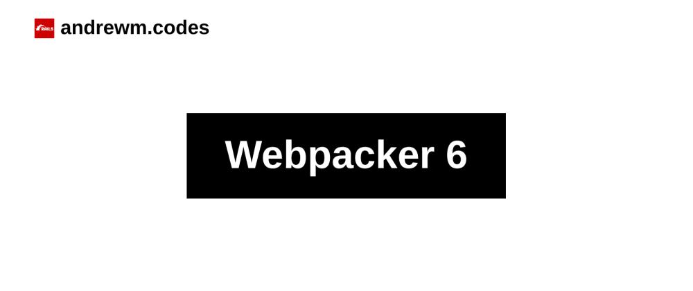 Cover image for Webpacker 6: Upgrade Guide