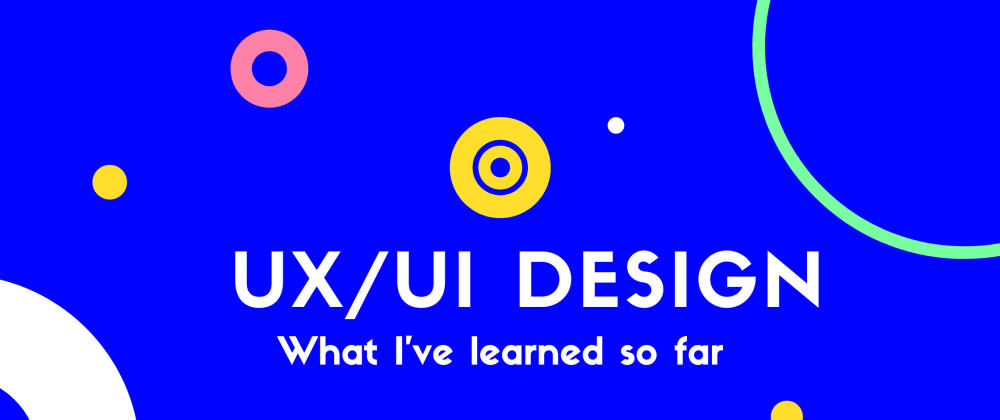 Cover image for What I've learned so far studying UI/UX design online