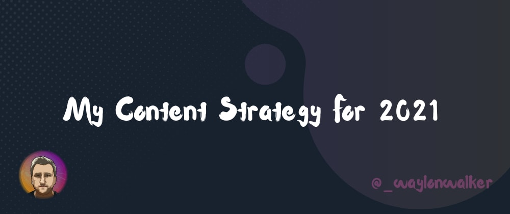 Cover image for 🎯 My Content Strategy For 2021