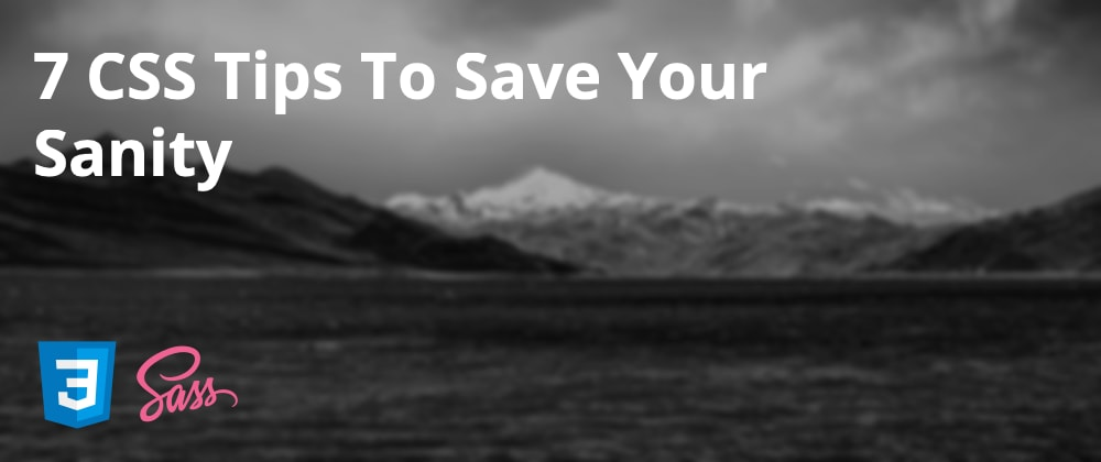 Cover image for 7 CSS Tips To Save Your Sanity