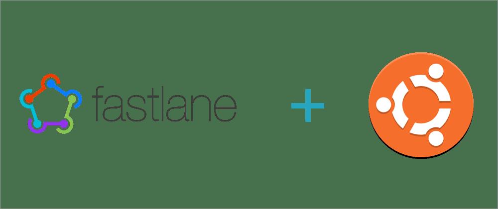 Fastlane Setup in Ubuntu