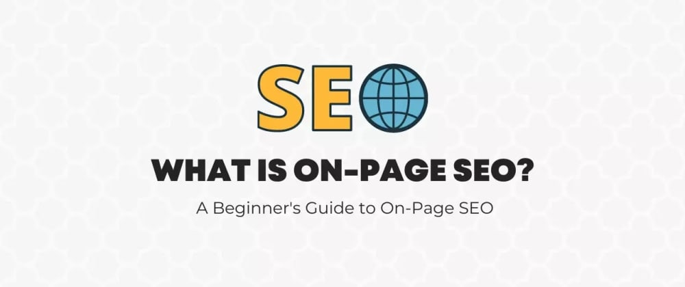 Cover image for What is On-Page SEO: A Beginner's Guide to On-Page SEO