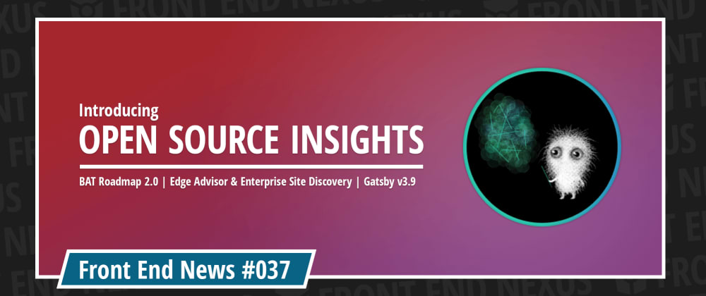 Cover image for Open Source Insights, BAT Roadmap 2.0 Update 2, Tools for migration to Microsoft Edge, and Gatsby v3.9 | Front End News #037