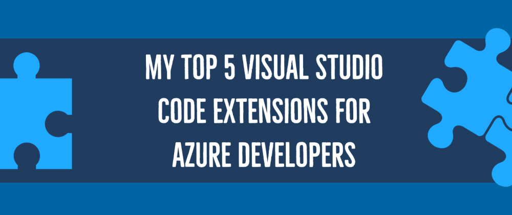 Cover image for My Top 5 Visual Studio Code extensions for Azure Developers