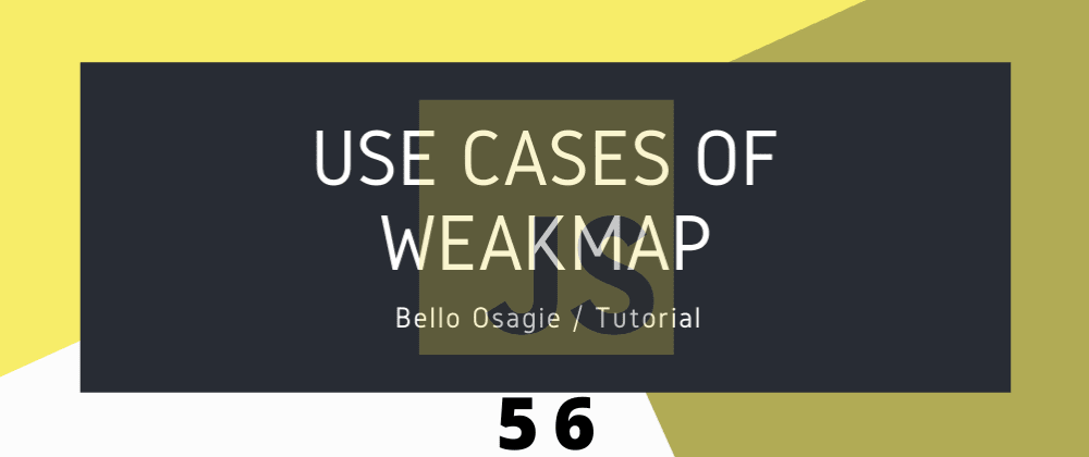 Cover image for JavaScript Use Cases of WeakMap