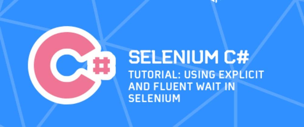 Cover image for Selenium C# Tutorial: Using Explicit and Fluent Wait in Selenium