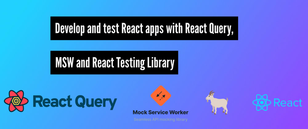 Cover image for Develop and test React apps with React Query, MSW and React Testing Library