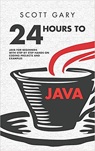 Java: 24 Hours to Java - Java for Beginners with Step by Step Hands-on Coding Projects and Examples Paperback – June 12, 2019