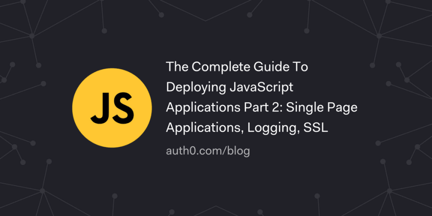 The Complete Guide To Deploying JavaScript Applications - Part 2