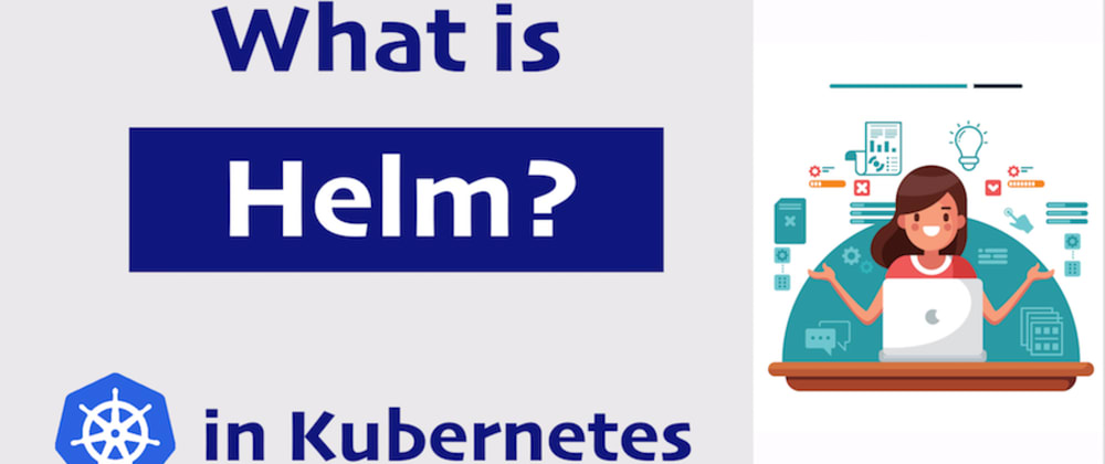 Cover image for What is Helm in Kubernetes? 🤷🏻♂️