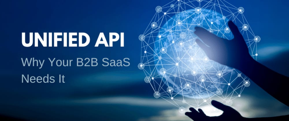 Cover image for Unified API: Why Your B2B SaaS Needs It