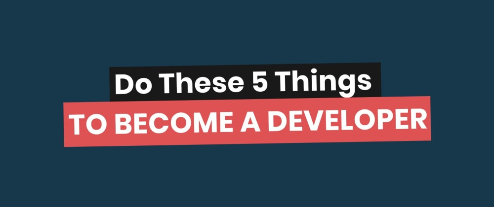 Cover image for Top 5 Pieces of Advice for Aspiring and Learning Developers