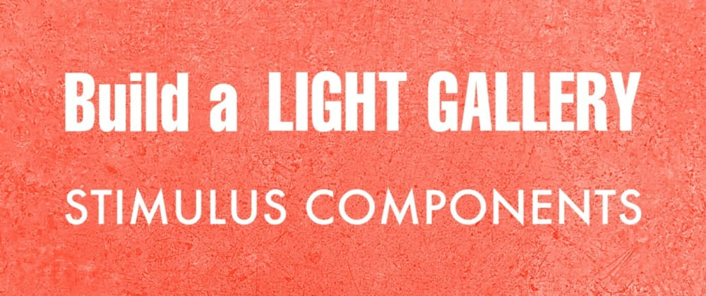 Cover image for Build a light gallery with Stimulus Components