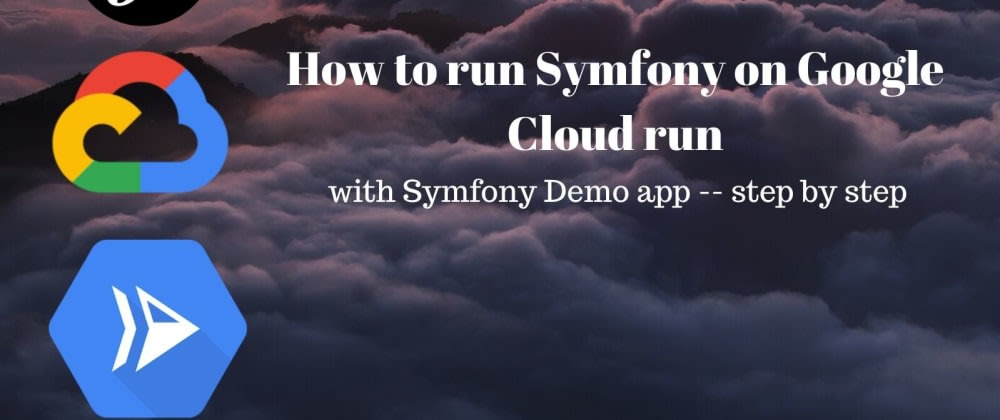 Cover image for How to run Symfony on Google Cloud Run with the demo app [Step-by-Step]