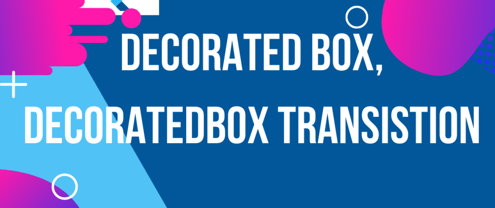 Cover image for DecoratedBox | DecoratedBoxTransistion in Flutter