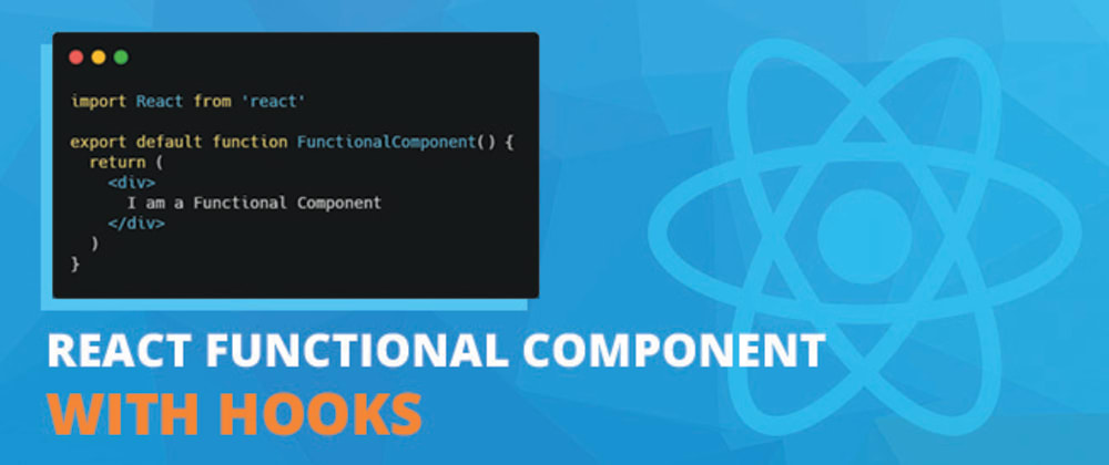 Cover image for React Functional Component with Hooks: Everything You Need To Know