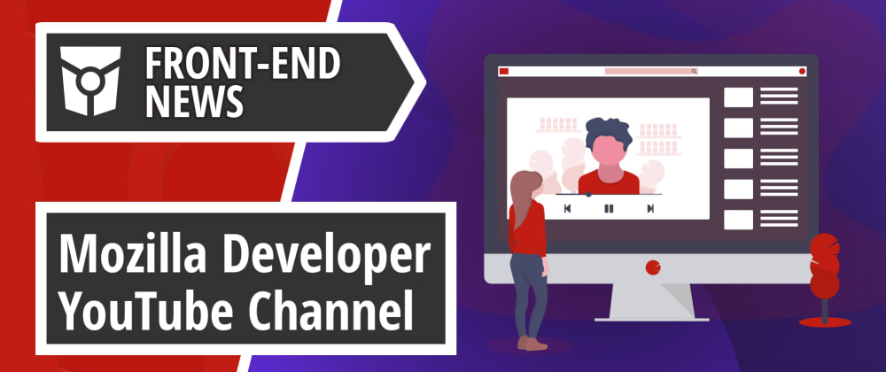 Cover image for Mozilla launches a new Developer YouTube Channel, TypeScript 3.7 Beta and Faster V8 regular expressions | Front End News #21