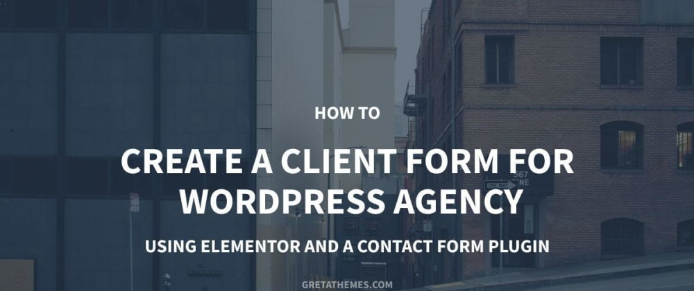 Cover image for Create a Client Form for Your WordPress Agency - Using Elementor and a Contact Form Plugin