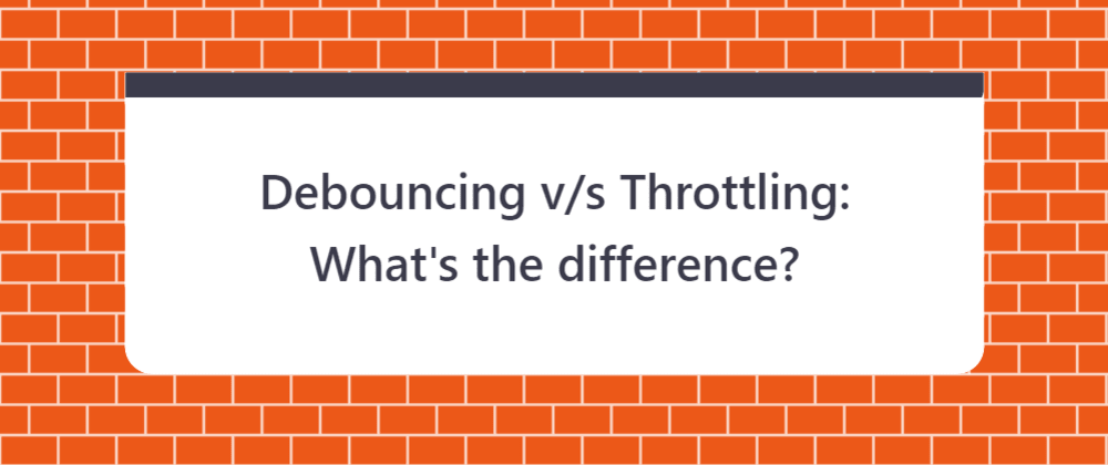 Cover image for Debouncing v/s Throttling: What's the difference?