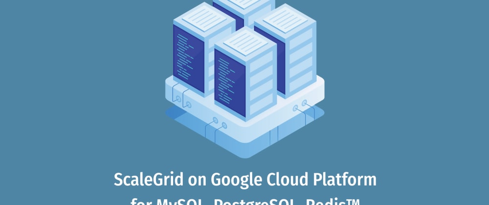 Cover image for ScaleGrid Launches Google Cloud Platform (GCP) Support for Managed Database Hosting