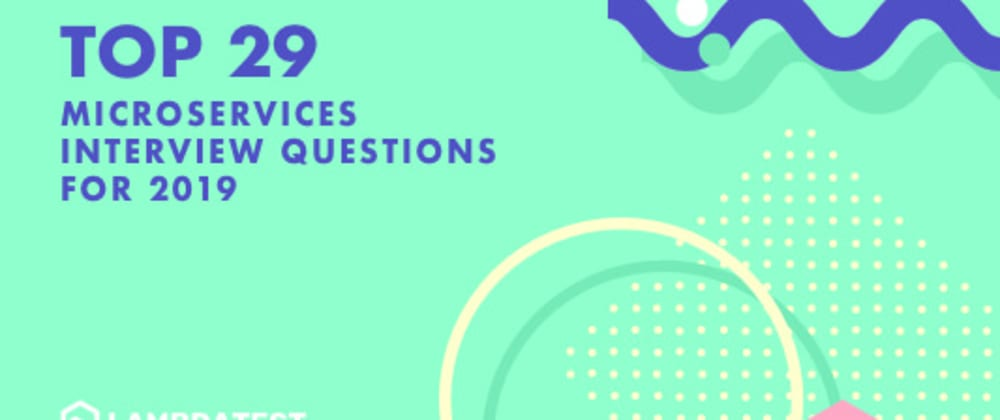 Cover image for Top 29 Microservices Interview Questions For 2019