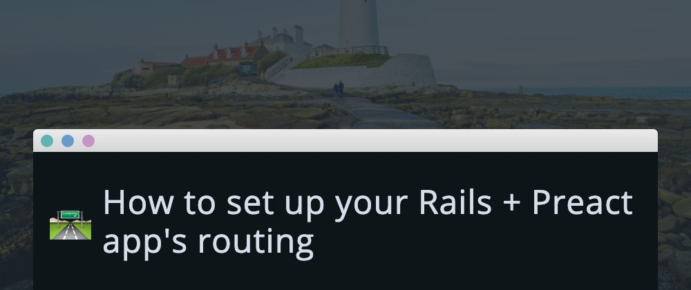 Cover image for How to set up your Rails + Preact app's routing