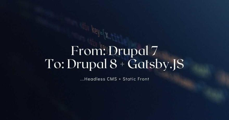From Drupal 7 to Drupal 8 + Gatsby.JS
