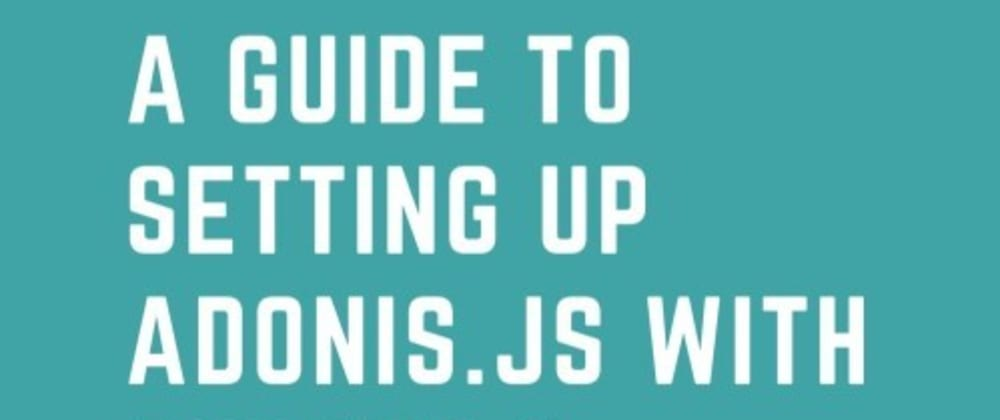 Cover image for Setting up Adonis.js with Docker & MySQL