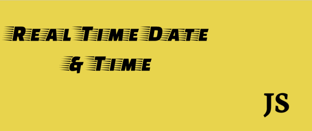 Cover image for Get Real Time Date and Time using JavaScript