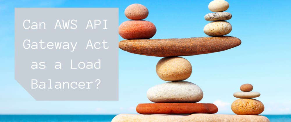 Cover image for Can AWS API Gateway Act as a Load Balancer?