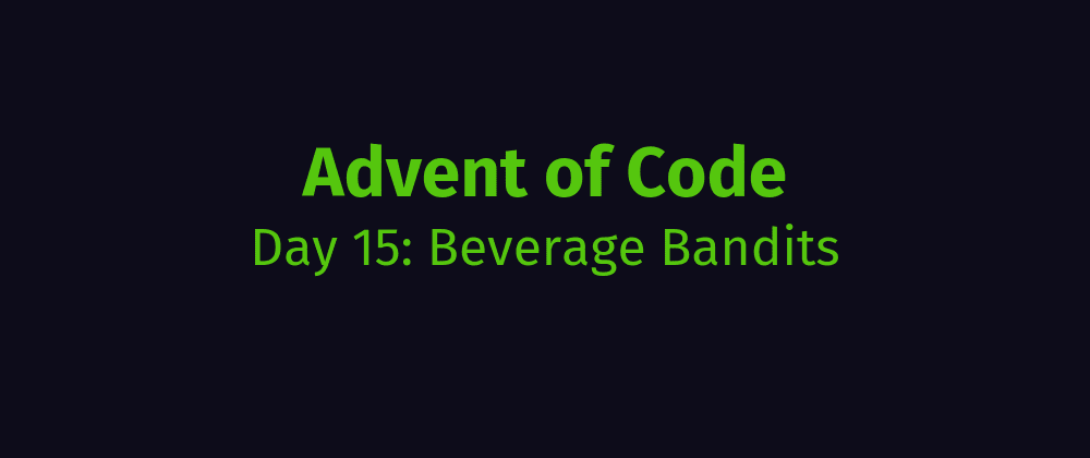 Cover image for AoC Day 15: Beverage Bandits